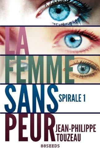 9781500173364: La femme sans peur (�dition int�grale): Spirale 1