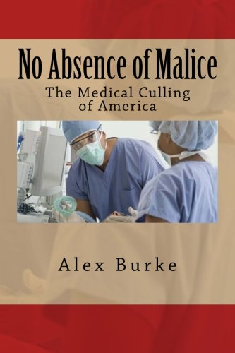 9781500176594: No Absence of Malice: The Medical Culling of America