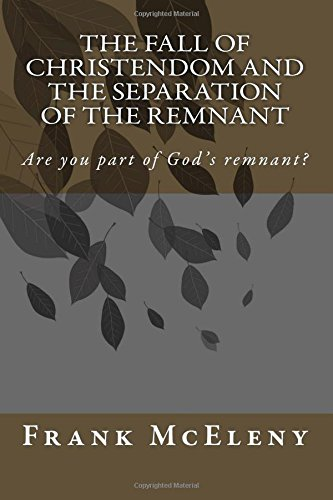 The Fall of Christendom and the Separation of the Remnant: Are you part of God's remnant?: Mr ...