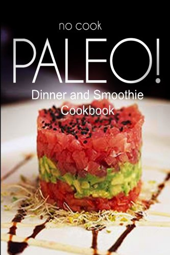 9781500180058: No-Cook Paleo! - Dinner and Smoothie Cookbook: Ultimate Caveman cookbook series, perfect companion for a low carb lifestyle, and raw diet food lifestyle