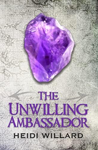 The Unwilling Ambassador (The Unwilling #3) (Volume 3): Heidi Willard