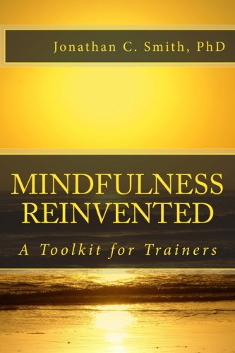 Mindfulness Reinvented: A Toolkit for Trainers: Smith PhD, Jonathan