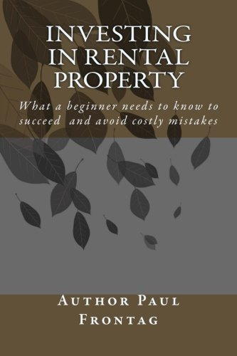 9781500181895: Investing In Rental Property: What a beginner needs to know to succeed and avoid costly mistakes