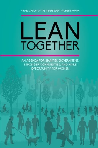9781500182090: Lean Together: An Agenda for Smarter Government, Stronger Communities, and More Opportunity for Women