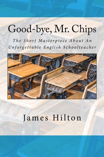 9781500182205: Good-bye, Mr. Chips: The Short Masterpiece About An Unforgettable English Schoolteacher