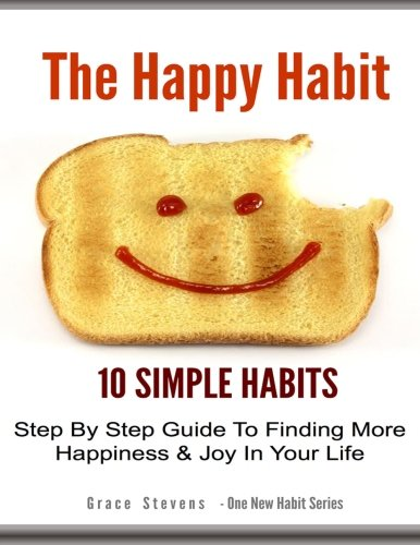 9781500182250: The Happy Habit: 10 Simpe Steps To Find More Happiness In Your Life (One New Habit)