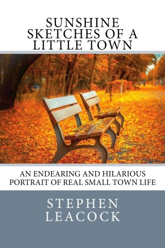 9781500183981: Sunshine Sketches of a Little Town: An Endearing and Hilarious Portrait of Real Small Town Life.
