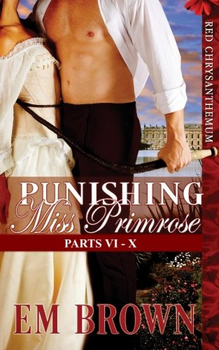 9781500185299: Punishing Miss Primrose, Parts VI - X: An Erotic Historical in the Red Chrysanthemum Series (Red Chyrsanthemum)