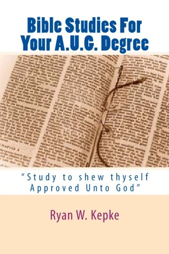 Bible Studies For Your A.u.g. Degree: Study To Shew Thyself Approved Unto God