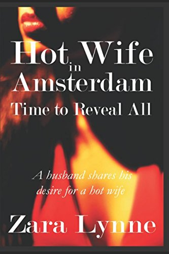 9781500187637: Hot Wife in Amsterdam - Time to Reveal All: 1 (Hot Wife in Europe - A Husband's Fantasy Fulfilled)