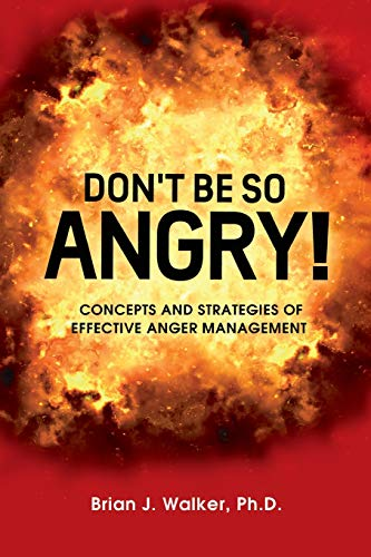 9781500190200: Don't Be So Angry!: Concepts and Strategies of Effective Anger Management