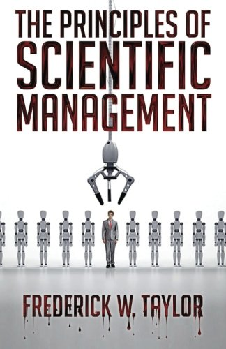 The Principles of Scientific Management: Taylor, Frederick W.