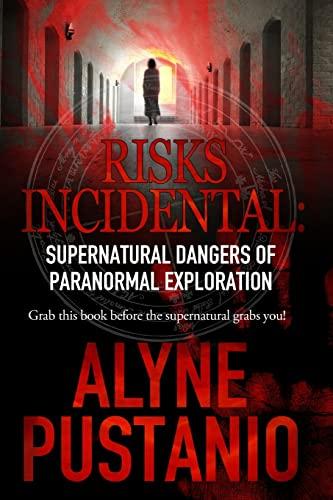 9781500191351: Risks Incidental: Supernatural Dangers of Paranormal Exploration