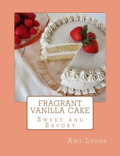 Fragrant Vanilla Cake: Sweet and Savory: Amy Lyons