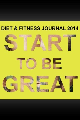 9781500199487: Diet & Fitness Journal 2014: Start To Be Great
