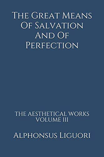 9781500203900: The Great Means Of Salvation And Of Perfection (The Aesthetical Works) (Volume 3)