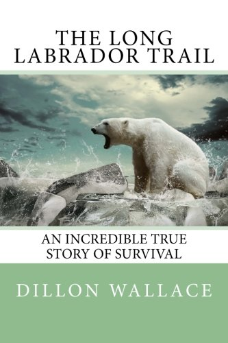 9781500206338: The Long Labrador Trail: An Incredible True Story of Survival.