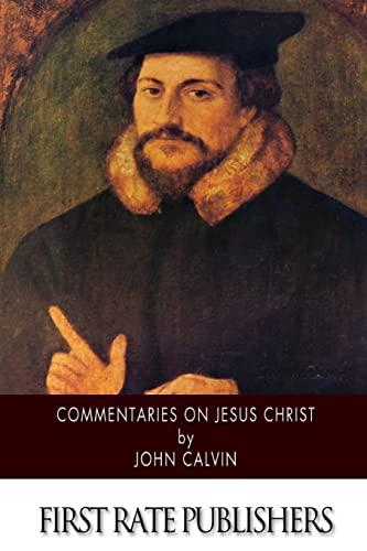 Commentaries on Jesus Christ (Paperback): John Calvin