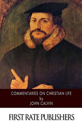 Commentaries on Christian Life (Paperback): John Calvin