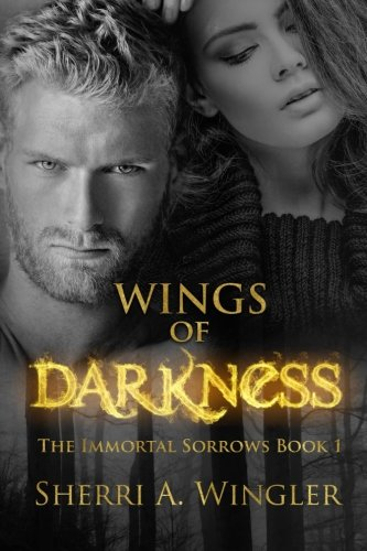 9781500212582: Wings of Darkness: Book 1 of The Immortal Sorrows series (Volume 1)