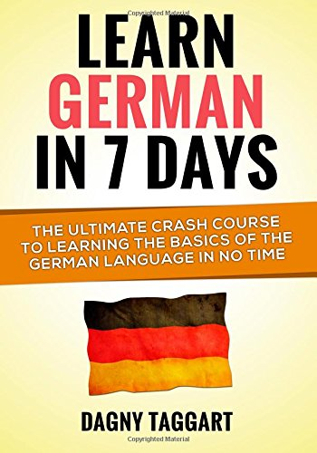 9781500212827: Learn German In 7 DAYS!: The Ultimate Crash Course to Learning the Basics of the German Language In No Time