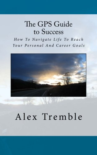 9781500217983: The GPS Guide to Success: How To Navigate Life To Reach Your Personal And Career Goals