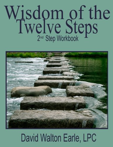Wisdom of the Twelve Steps 2: II Step Workbook (Wisdom of the Steps) (Volume 2): David Walton Earle...