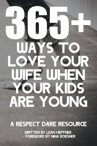 9781500220662: 365+ Ways to Love Your Wife When Your Kids Are Young: A Respect Dare Resource