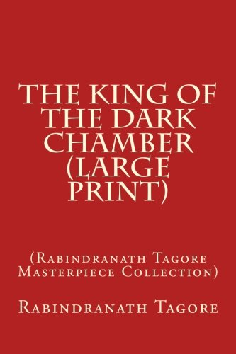 The King of the Dark Chamber (Large Print): (Rabindranath Tagore Masterpiece Collection): Tagore, ...