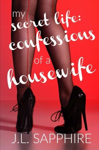 9781500221430: My Secret Life: Confessions of a Housewife