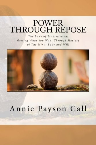 9781500224318: Power Through Repose: The Laws of Transmission: Getting What You Want Through Mastery of The Mind, Body and Will.