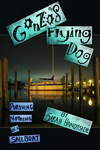 9781500226176: Gonzo's Flying Dog: Pursuing Nothing on a Sailboat