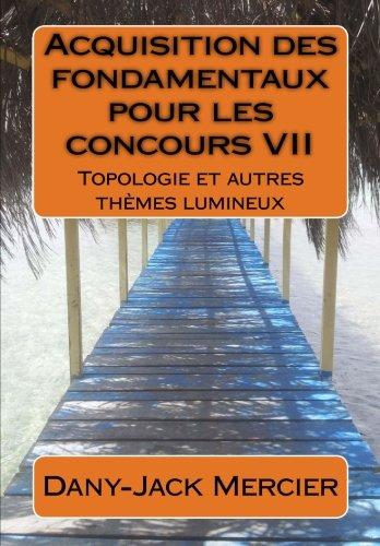9781500229740: Acquisition des fondamentaux pour les concours VII : Topologie et autres th�mes lumineux