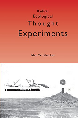 Radical Ecological Thought Experiments: On Ecological & Cultural Topics at Local & Global ...