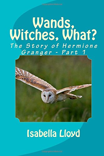 9781500231903: Wands, Witches, What?: 1 (Hermione Granger Revealed)