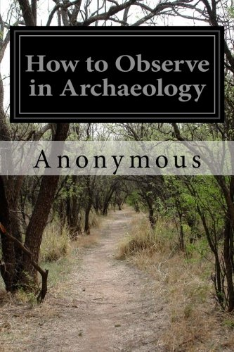 How to Observe in Archaeology: Anonymous