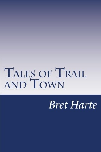Tales of Trail and Town: Harte, Bret