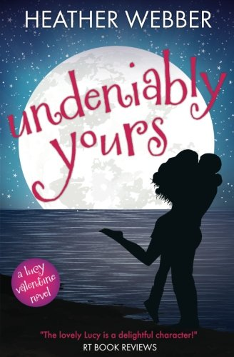 Undeniably Yours: A Lucy Valentine Novel (The Lucy Valentine Novels) (Volume 5): Heather Webber