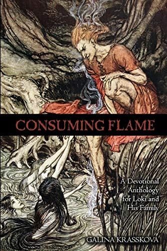 Consuming Flame: A Devotional Anthology for Loki and His Family: Krasskova, Galina