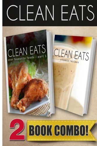 9781500239763: Your Favorite Foods - Part 1 and Vitamix Recipes: 2 Book Combo (Clean Eats)