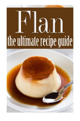 9781500239916: Flan - The Ultimate Recipe Guide
