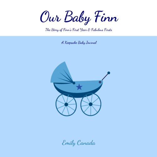 9781500244286: Our Baby Finn, The Story of Finn's First Year and Fabulous Firsts: A Keepsake Baby Journal (Our Baby Boy / Memory Book)