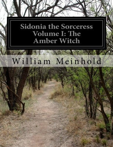 Sidonia the Sorceress Volume I: The Amber: Meinhold, William