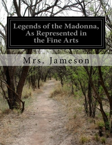 Legends of the Madonna, As Represented in: Mrs. Jameson
