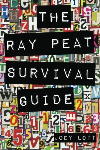 9781500247539: The Ray Peat Survival Guide: Understanding, Using, and Realistically Applying the Dietary Ideas of Dr. Ray Peat