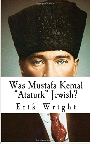 """9781500249939: Was Mustafa Kemal """"Ataturk"""" Jewish?: Essay on the plausibility, and accuracy of an often repeated claim"""
