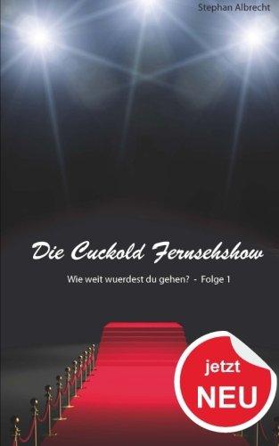9781500252496: Die Cuckold Fernsehshow - Wie weit wuerdest du gehen?: Folge 1 (German Edition)