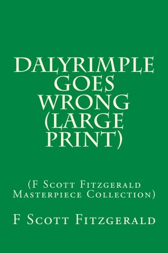 9781500256081: Dalyrimple Goes Wrong (Large Print): (F Scott Fitzgerald Masterpiece Collection)