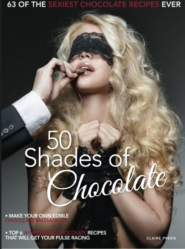 9781500261276: 50 shades of chocolate: A sexylicious book of delicious chocolate recipes with handy hints on how to enjoy them in the bedroom!