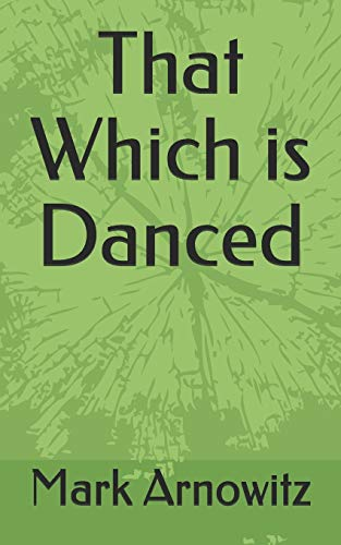 9781500263485: That Which is Danced